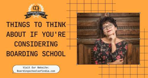 Things to Think About If You're Considering in Boarding School